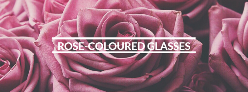 Rose-Coloured Glasses